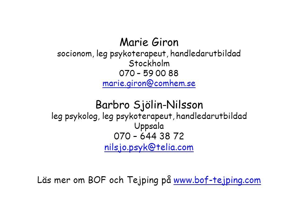 Marie Giron socionom, leg psykoterapeut, handledarutbildad Stockholm 070 – 59 00 88 marie.giron@comhem.se Barbro Sjölin-Nilsson leg psykolog, leg psyk