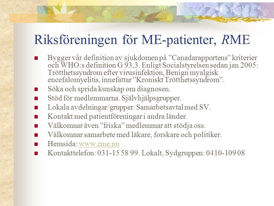 """Riksföreningen för ME-patienter, RME Bygger vår definition av sjukdomen på """"Canadarapportens"""" kriterier och WHO:s definition G 93,3. Enligt Socialstyr"""