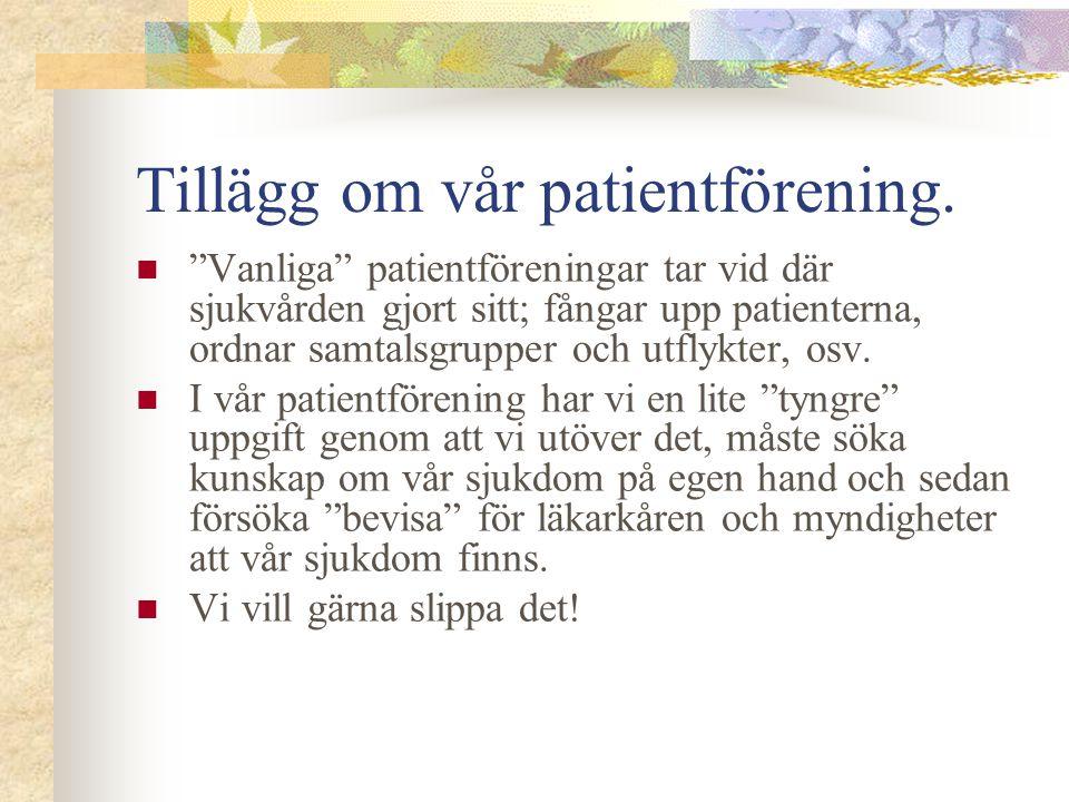 """Tillägg om vår patientförening. """"Vanliga"""" patientföreningar tar vid där sjukvården gjort sitt; fångar upp patienterna, ordnar samtalsgrupper och utfly"""