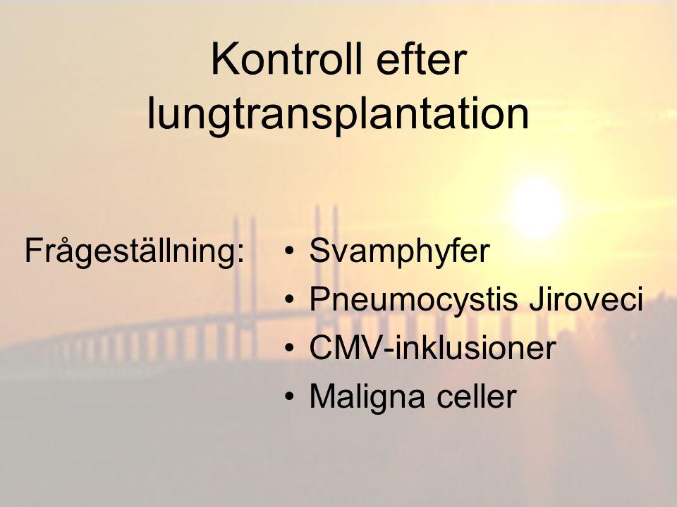 Kontroll efter lungtransplantation Provmaterial: 4 Borstprov 2 Spritfixerade – Papanicolaou 2 Lufttorkade – Gomori
