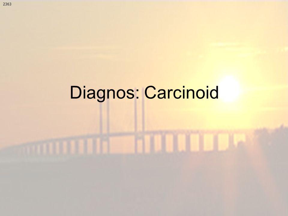 Diagnos: Carcinoid 2363