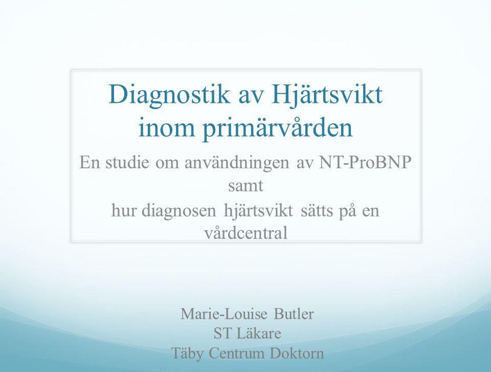 Diagnostik av Hjärtsvikt inom primärvården En studie om användningen av NT-ProBNP samt hur diagnosen hjärtsvikt sätts på en vårdcentral Marie-Louise B