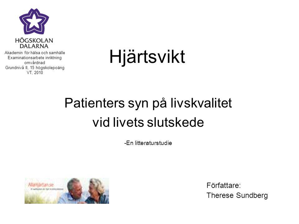 Hjärtsvikt Patienters syn på livskvalitet vid livets slutskede -En litteraturstudie Författare: Therese Sundberg Akademin för hälsa och samhälle Exami