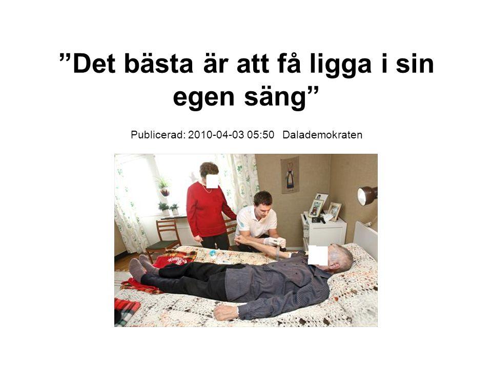 """""""Det bästa är att få ligga i sin egen säng"""" Publicerad: 2010-04-03 05:50 Dalademokraten"""