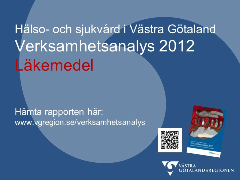 Hälso- och sjukvård i Västra Götaland Verksamhetsanalys 2012 Läkemedel Hämta rapporten här: www.vgregion.se/verksamhetsanalys