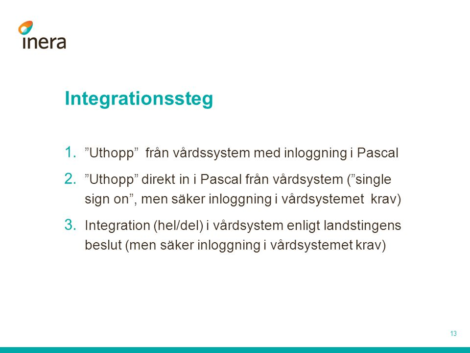 """Integrationssteg 1. """"Uthopp"""" från vårdssystem med inloggning i Pascal 2. """"Uthopp"""" direkt in i Pascal från vårdsystem (""""single sign on"""", men säker inlo"""
