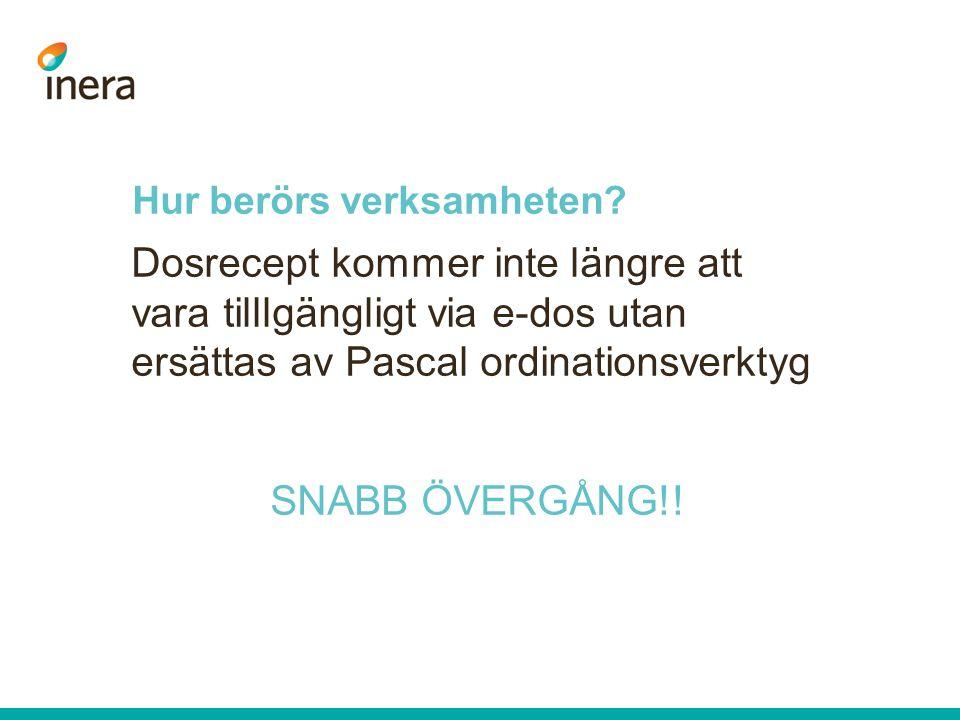 Hur berörs verksamheten? Dosrecept kommer inte längre att vara tilllgängligt via e-dos utan ersättas av Pascal ordinationsverktyg SNABB ÖVERGÅNG!!