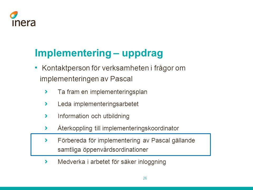 Implementering – uppdrag Kontaktperson för verksamheten i frågor om implementeringen av Pascal Ta fram en implementeringsplan Leda implementeringsarbe
