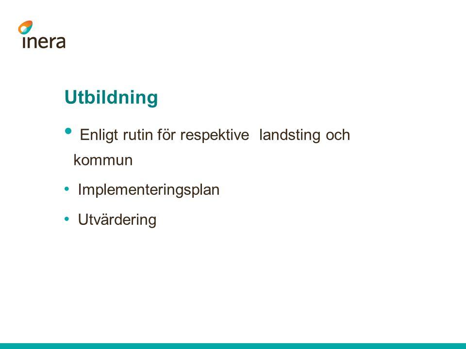 Utbildning Enligt rutin för respektive landsting och kommun Implementeringsplan Utvärdering