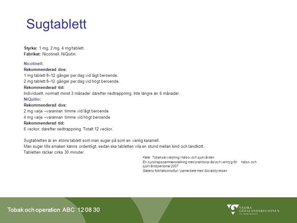 Tobak och operation ABC 12 08 30 Sugtablett Styrka: 1 mg, 2 mg, 4 mg/tablett. Fabrikat: Nicotinell, NiQuitin. Nicotinell: Rekommenderad dos: 1 mg tabl