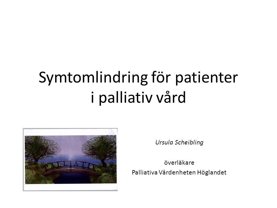 Symtomlindring i palliativ vård 2013 Åtgärder kontinuitet i hela vårdkedjan, skickligt förmedlad information skapar delaktighet och insikt, lyhördhet för plågsamma symtom.