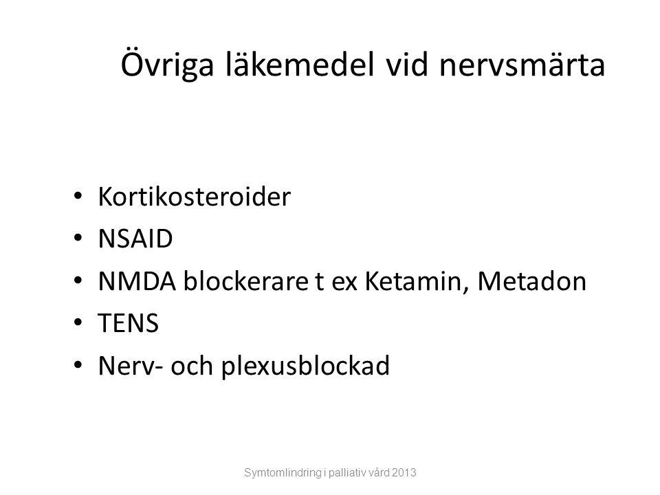 Symtomlindring i palliativ vård 2013 Övriga läkemedel vid nervsmärta Kortikosteroider NSAID NMDA blockerare t ex Ketamin, Metadon TENS Nerv- och plexu