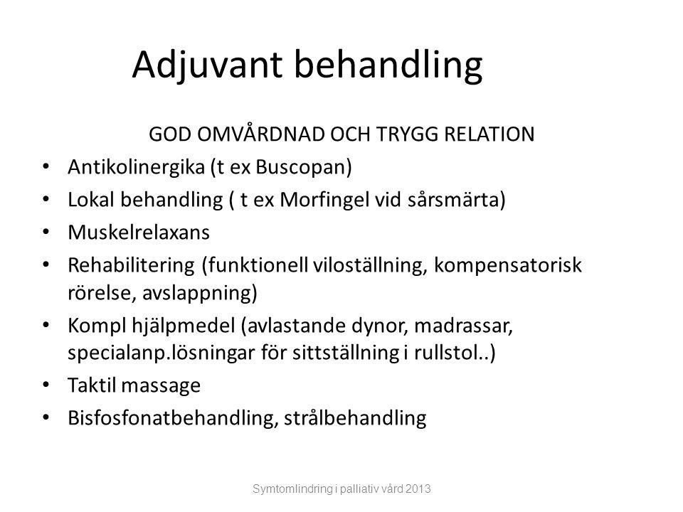 Symtomlindring i palliativ vård 2013 Adjuvant behandling GOD OMVÅRDNAD OCH TRYGG RELATION Antikolinergika (t ex Buscopan) Lokal behandling ( t ex Morf