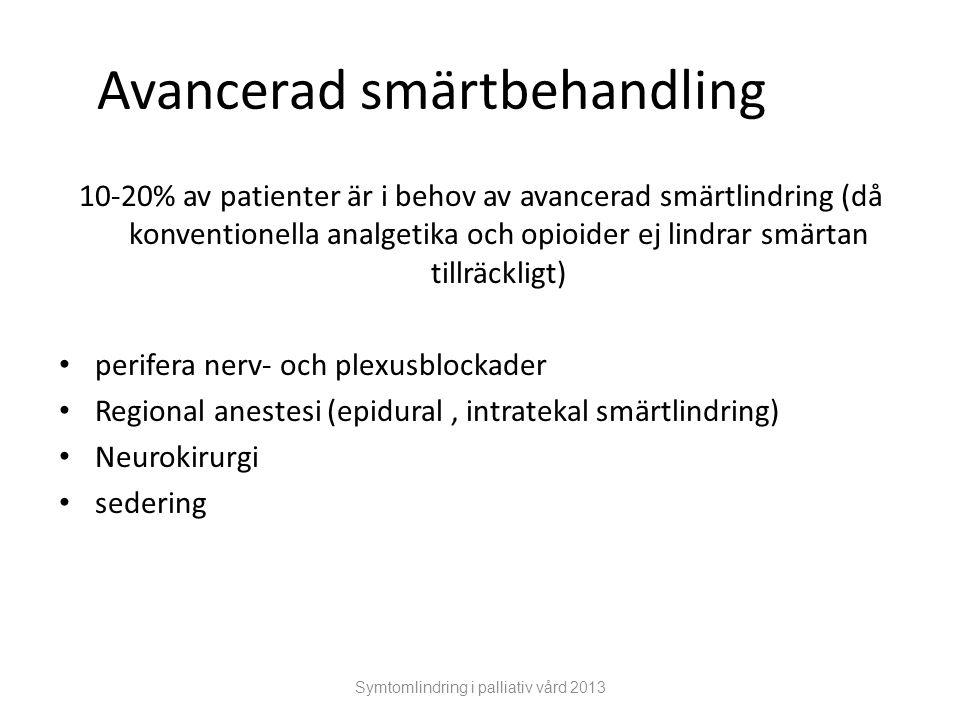 Symtomlindring i palliativ vård 2013 Avancerad smärtbehandling 10-20% av patienter är i behov av avancerad smärtlindring (då konventionella analgetika