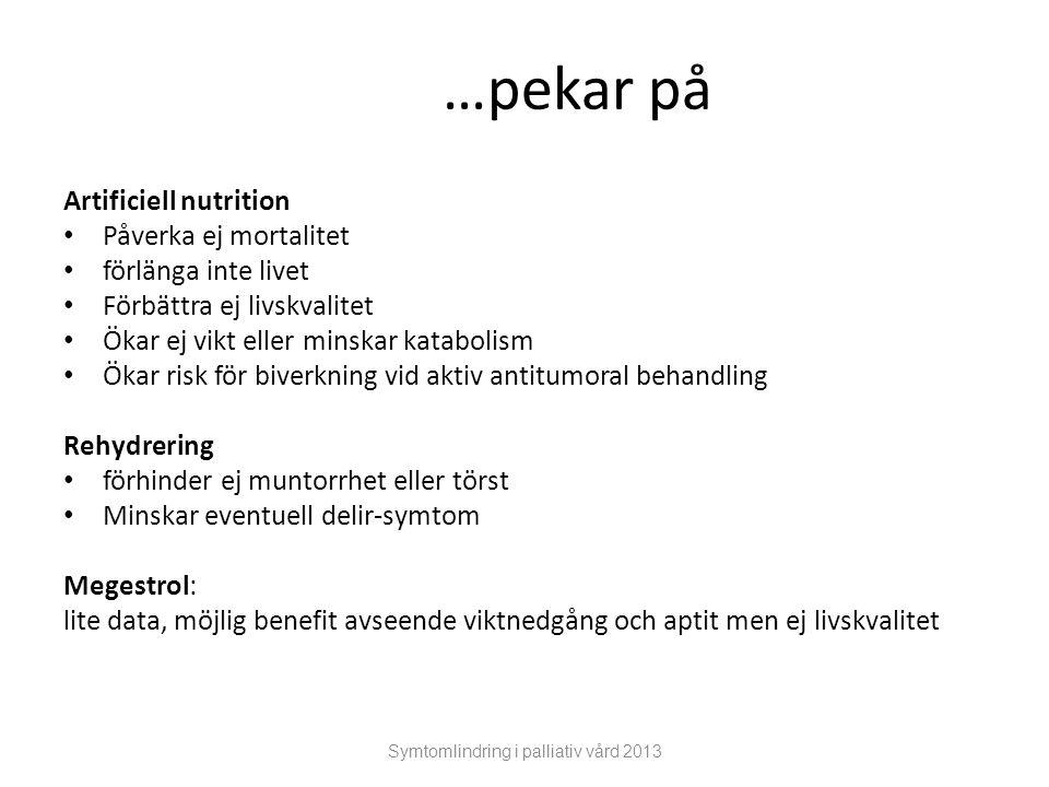 …pekar på Artificiell nutrition Påverka ej mortalitet förlänga inte livet Förbättra ej livskvalitet Ökar ej vikt eller minskar katabolism Ökar risk fö
