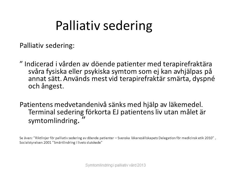 """Symtomlindring i palliativ vård 2013 Palliativ sedering Palliativ sedering: """" Indicerad i vården av döende patienter med terapirefraktära svåra fysisk"""