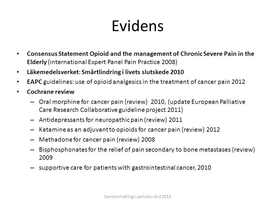 Symtomlindring i palliativ vård 2013 Uppföljning Sätt delmål Kontinuerlig utvärdering Smärtskattning, dagbok God tillgänglighet Bra dokumentation vid medicinändring, in- och utsättning