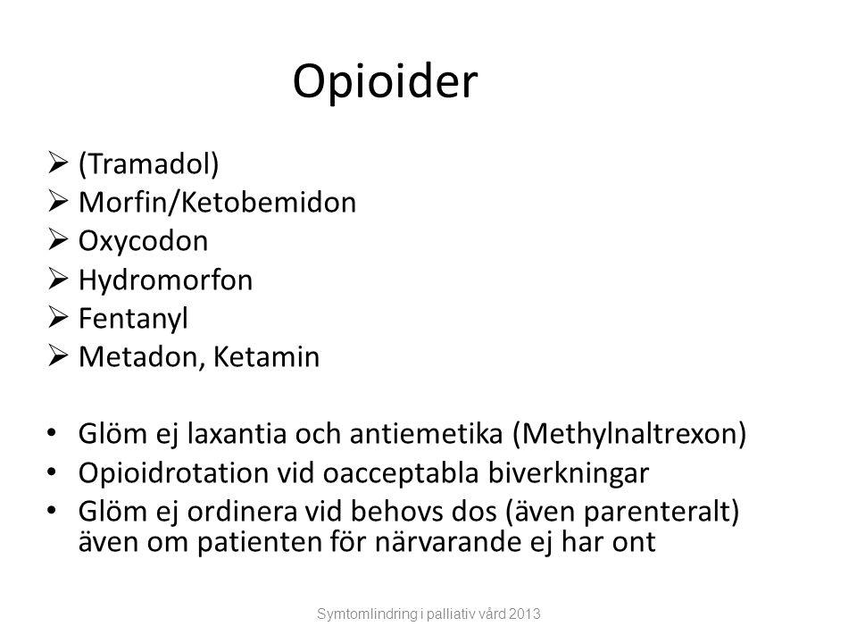 Opioider  (Tramadol)  Morfin/Ketobemidon  Oxycodon  Hydromorfon  Fentanyl  Metadon, Ketamin Glöm ej laxantia och antiemetika (Methylnaltrexon) O