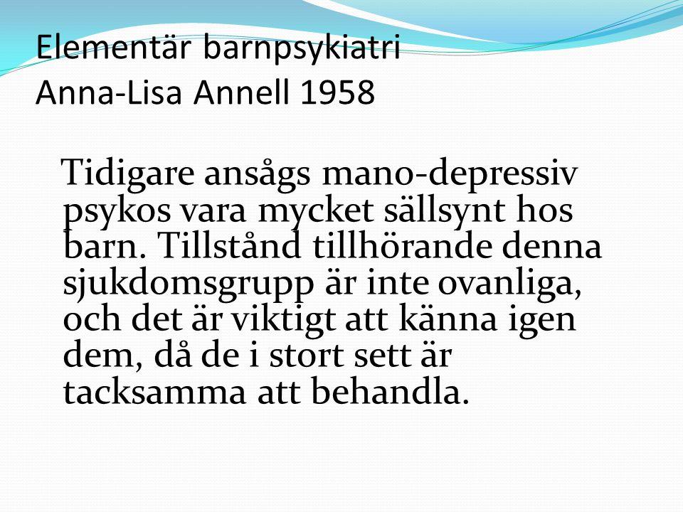Elementär barnpsykiatri Anna-Lisa Annell 1958 Tidigare ansågs mano-depressiv psykos vara mycket sällsynt hos barn.
