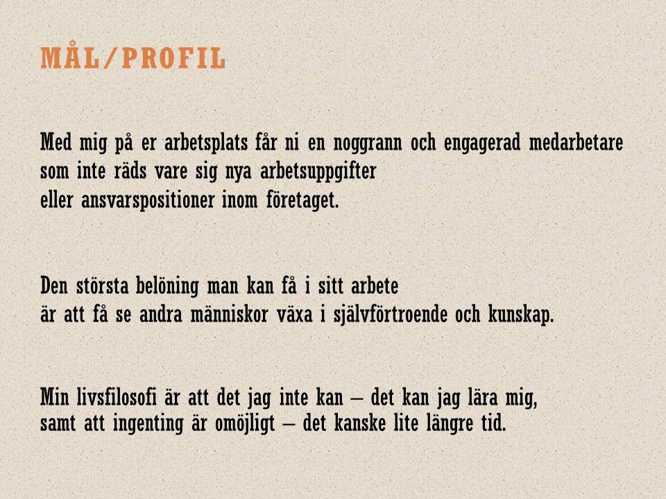 ARBETSLIVSERFARENHET UTBILDNING Yrke | Företag Återförsäljare – Alpnaering Sverige AB 2007-05 – 2012-12 försäljning av kryddor, hälsokost och hudvård på s.k.