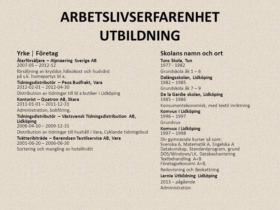 ARBETSLIVSERFARENHET UTBILDNING Yrke | Företag Återförsäljare – Alpnaering Sverige AB 2007-05 – 2012-12 försäljning av kryddor, hälsokost och hudvård
