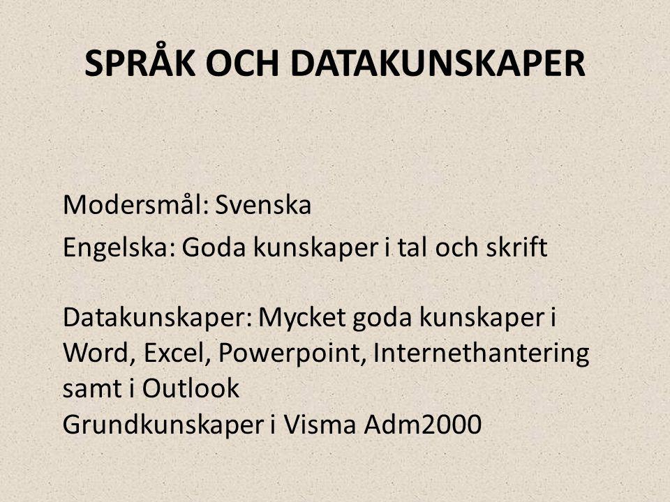 SPRÅK OCH DATAKUNSKAPER Modersmål: Svenska Engelska: Goda kunskaper i tal och skrift Datakunskaper: Mycket goda kunskaper i Word, Excel, Powerpoint, I