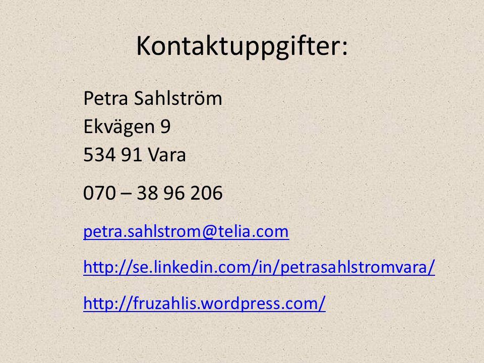 Kontaktuppgifter: Petra Sahlström Ekvägen 9 534 91 Vara 070 – 38 96 206 petra.sahlstrom@telia.com http://se.linkedin.com/in/petrasahlstromvara/ http:/
