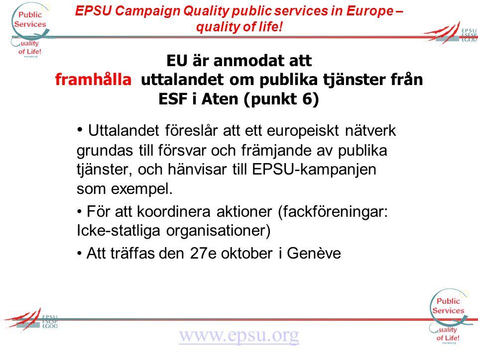 EPSU Campaign Quality public services in Europe – quality of life! www.epsu.org EU är anmodat att framhålla uttalandet om publika tjänster från ESF i