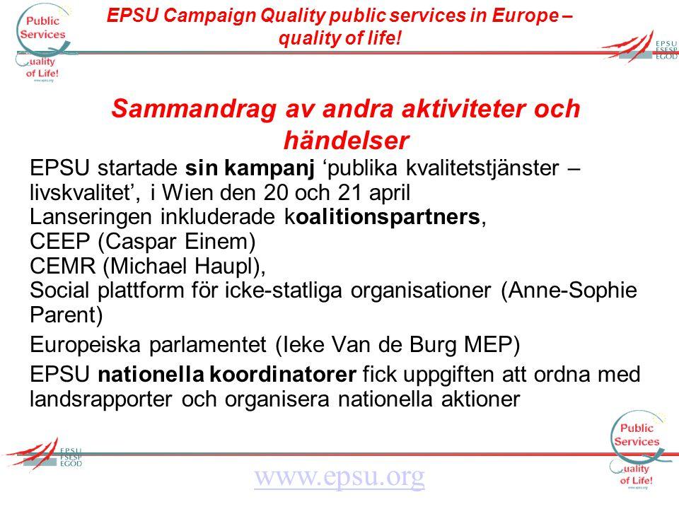 EPSU Campaign Quality public services in Europe – quality of life! www.epsu.org Sammandrag av andra aktiviteter och händelser EPSU startade sin kampan