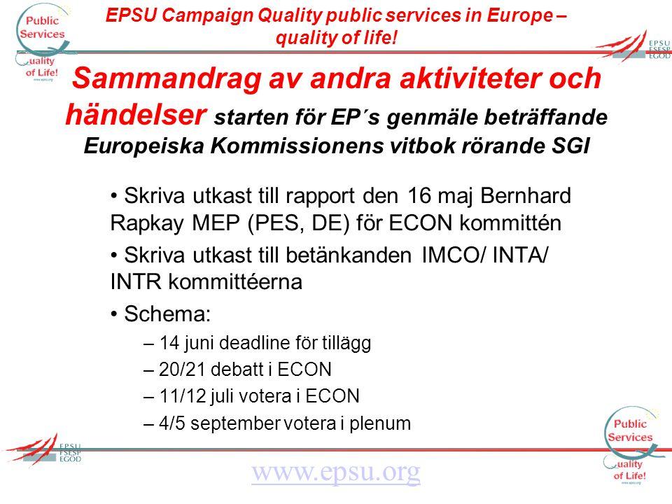 EPSU Campaign Quality public services in Europe – quality of life! www.epsu.org Sammandrag av andra aktiviteter och händelser starten för EP´s genmäle