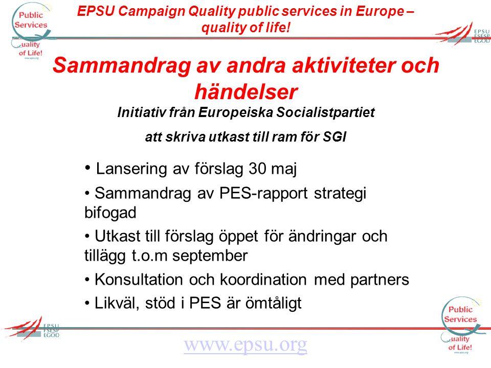 EPSU Campaign Quality public services in Europe – quality of life! www.epsu.org Sammandrag av andra aktiviteter och händelser Initiativ från Europeisk