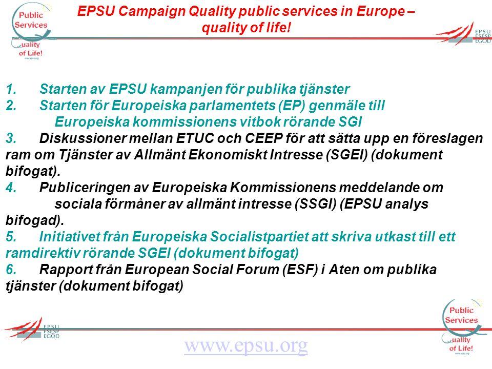 EPSU Campaign Quality public services in Europe – quality of life! www.epsu.org 1. Starten av EPSU kampanjen för publika tjänster 2. Starten för Europ