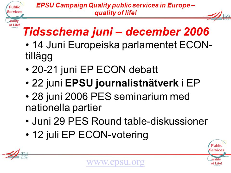 EPSU Campaign Quality public services in Europe – quality of life! www.epsu.org Tidsschema juni – december 2006 14 Juni Europeiska parlamentet ECON- t