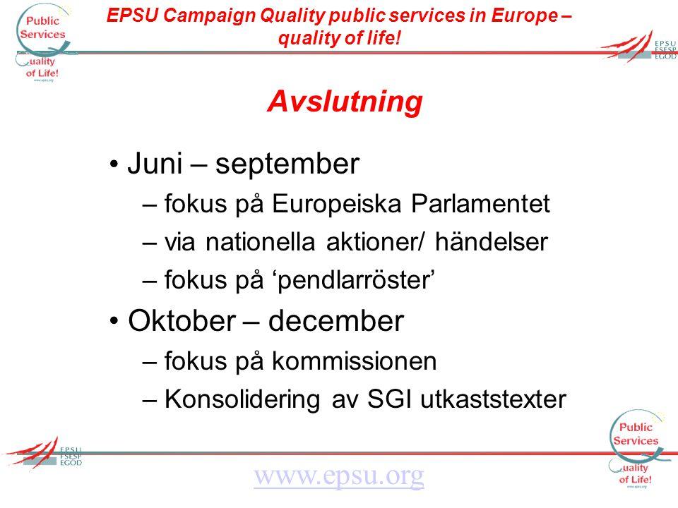 EPSU Campaign Quality public services in Europe – quality of life! www.epsu.org Avslutning Juni – september – fokus på Europeiska Parlamentet – via na
