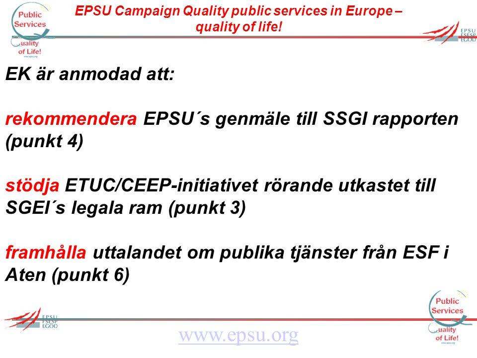 EPSU Campaign Quality public services in Europe – quality of life! www.epsu.org EK är anmodad att: rekommendera EPSU´s genmäle till SSGI rapporten (pu