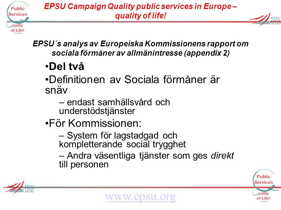 EPSU Campaign Quality public services in Europe – quality of life! www.epsu.org EPSU´s analys av Europeiska Kommissionens rapport om sociala förmåner