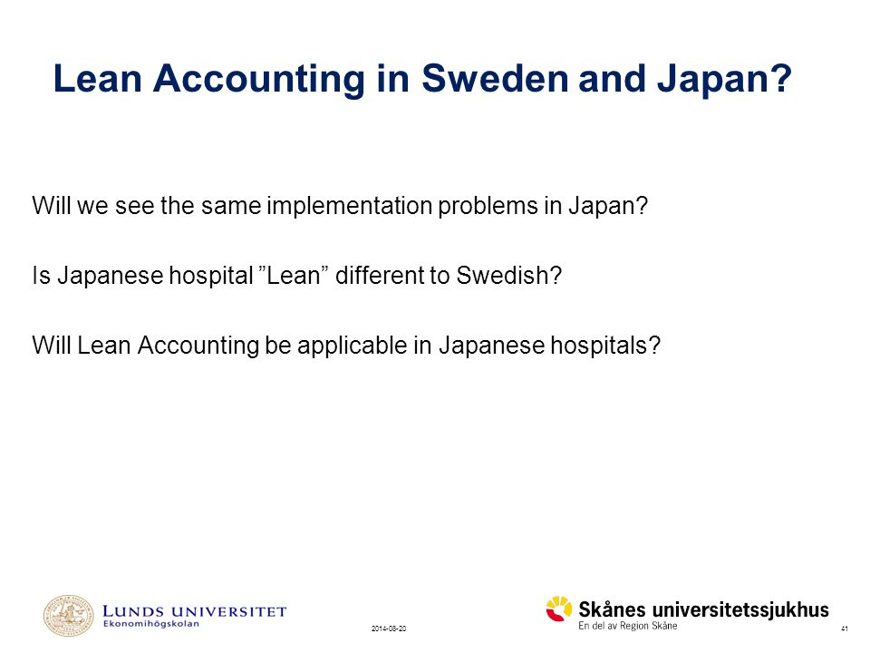 "412014-08-20 Will we see the same implementation problems in Japan? Is Japanese hospital ""Lean"" different to Swedish? Will Lean Accounting be applicab"