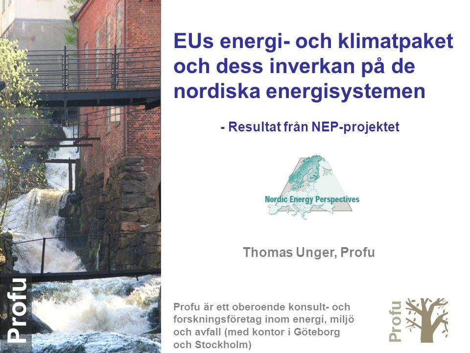 Profu EUs energi- och klimatpaket och dess inverkan på de nordiska energisystemen - Resultat från NEP-projektet Thomas Unger, Profu Profu är ett oberoende konsult- och forskningsföretag inom energi, miljö och avfall (med kontor i Göteborg och Stockholm)