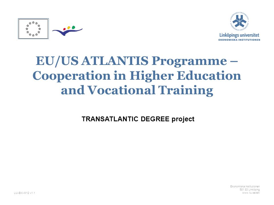 Ekonomiska institutionen 581 83 Linköping www.liu.se/ekiLiU-EKI-M12 v1.1 EU/US ATLANTIS Programme – Cooperation in Higher Education and Vocational Training TRANSATLANTIC DEGREE project