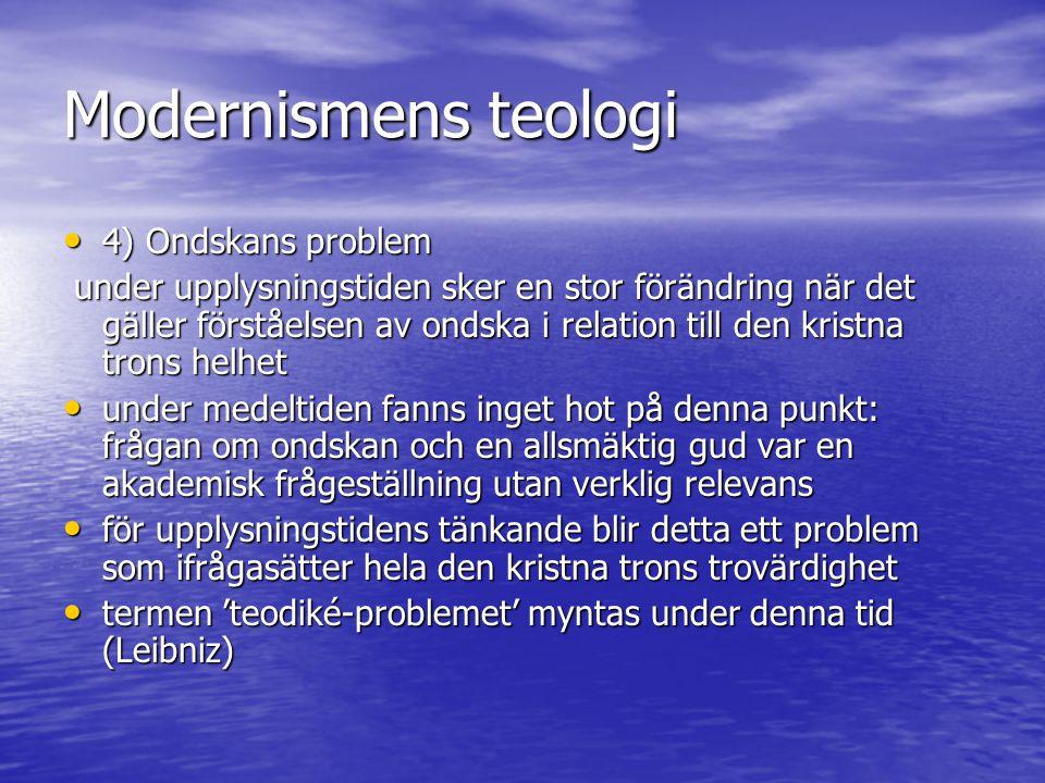 Modernismens teologi 4) Ondskans problem 4) Ondskans problem under upplysningstiden sker en stor förändring när det gäller förståelsen av ondska i rel