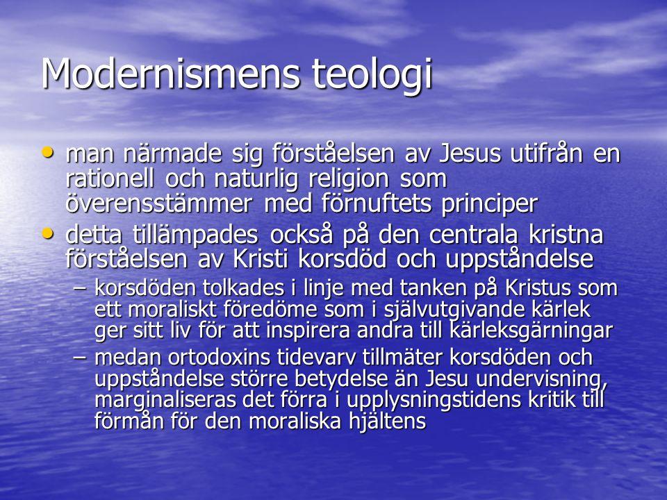 Modernismens teologi man närmade sig förståelsen av Jesus utifrån en rationell och naturlig religion som överensstämmer med förnuftets principer man n