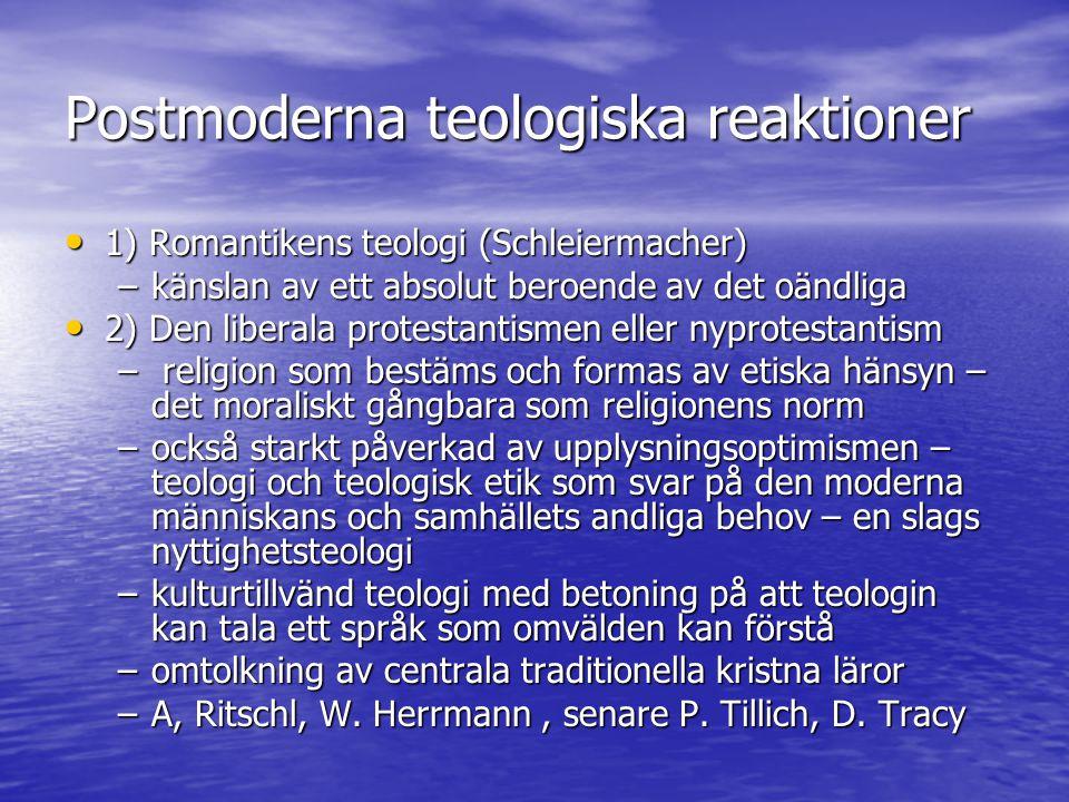 Postmoderna teologiska reaktioner 1) Romantikens teologi (Schleiermacher) 1) Romantikens teologi (Schleiermacher) –känslan av ett absolut beroende av
