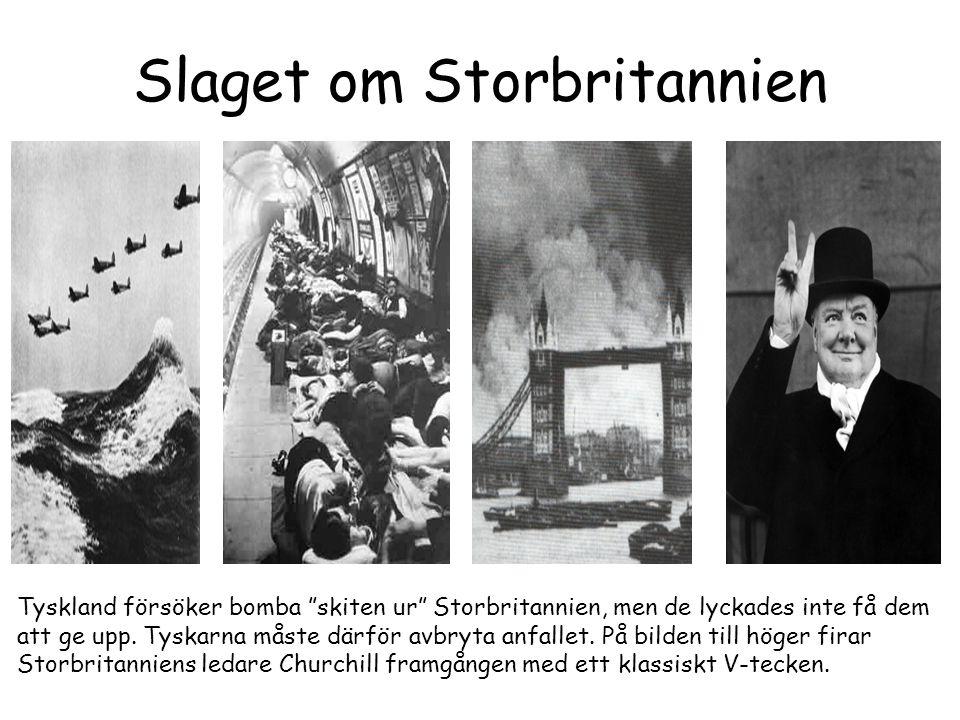 Slaget om Storbritannien Tyskland försöker bomba skiten ur Storbritannien, men de lyckades inte få dem att ge upp.