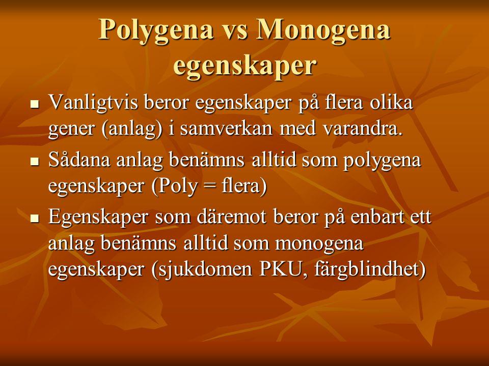 Polygena vs Monogena egenskaper Vanligtvis beror egenskaper på flera olika gener (anlag) i samverkan med varandra. Vanligtvis beror egenskaper på fler