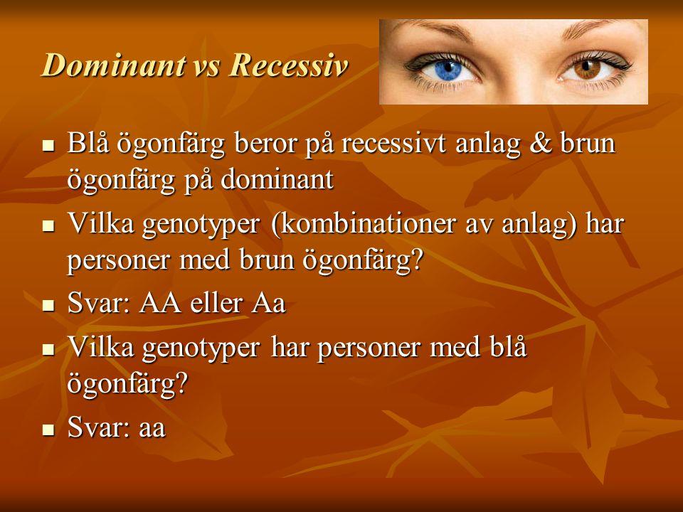 Dominant vs Recessiv Blå ögonfärg beror på recessivt anlag & brun ögonfärg på dominant Blå ögonfärg beror på recessivt anlag & brun ögonfärg på domina