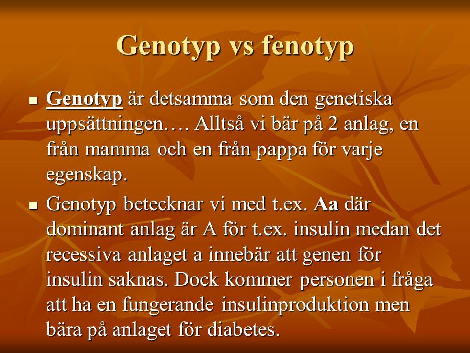 Genotyp vs fenotyp Genotyp är detsamma som den genetiska uppsättningen…. Alltså vi bär på 2 anlag, en från mamma och en från pappa för varje egenskap.
