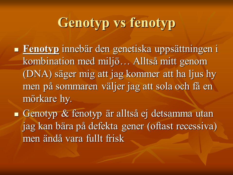 Genotyp vs fenotyp Fenotyp innebär den genetiska uppsättningen i kombination med miljö… Alltså mitt genom (DNA) säger mig att jag kommer att ha ljus hy men på sommaren väljer jag att sola och få en mörkare hy.