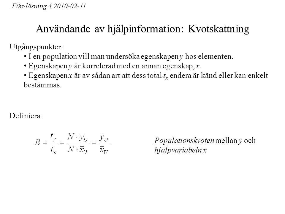 Användande av hjälpinformation: Kvotskattning Utgångspunkter: I en population vill man undersöka egenskapen y hos elementen. Egenskapen y är korrelera