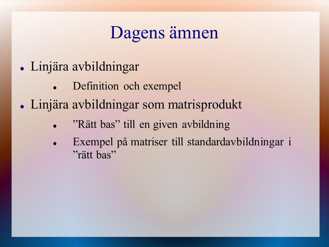 """Dagens ämnen Linjära avbildningar Definition och exempel Linjära avbildningar som matrisprodukt """"Rätt bas"""" till en given avbildning Exempel på matrise"""