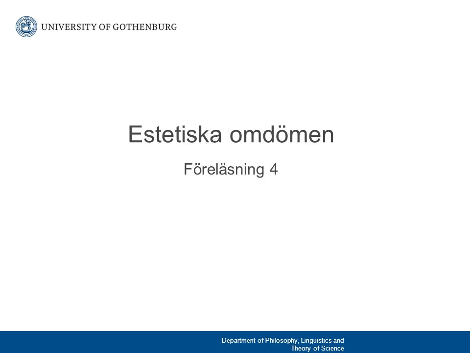 Föreläsning 4 Estetiska omdömen Department of Philosophy, Linguistics and Theory of Science